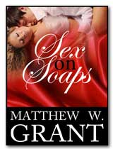 Sex On Soaps by Matthew W. Grant