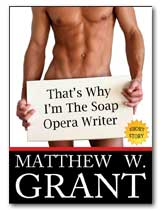THAT'S WHY I'M THE SOAP OPERA WRITER by MATTHEW W. GRANT